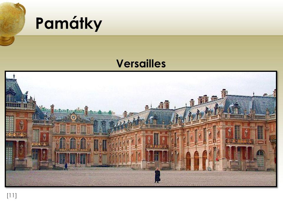 Památky Versailles Vložte obrázek některého z turisticky zajímavých míst země. [11]